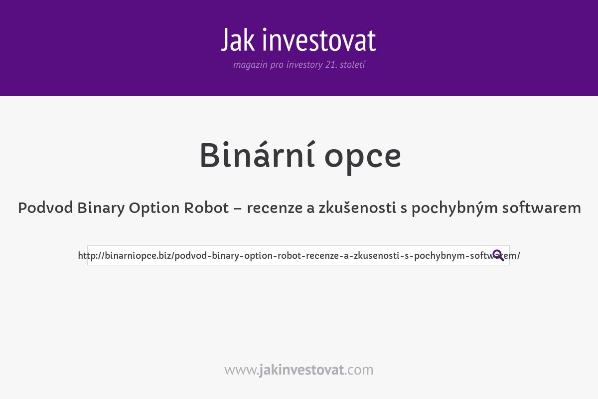 Podvod Binary Option Robot – recenze a zkušenosti s pochybným softwarem