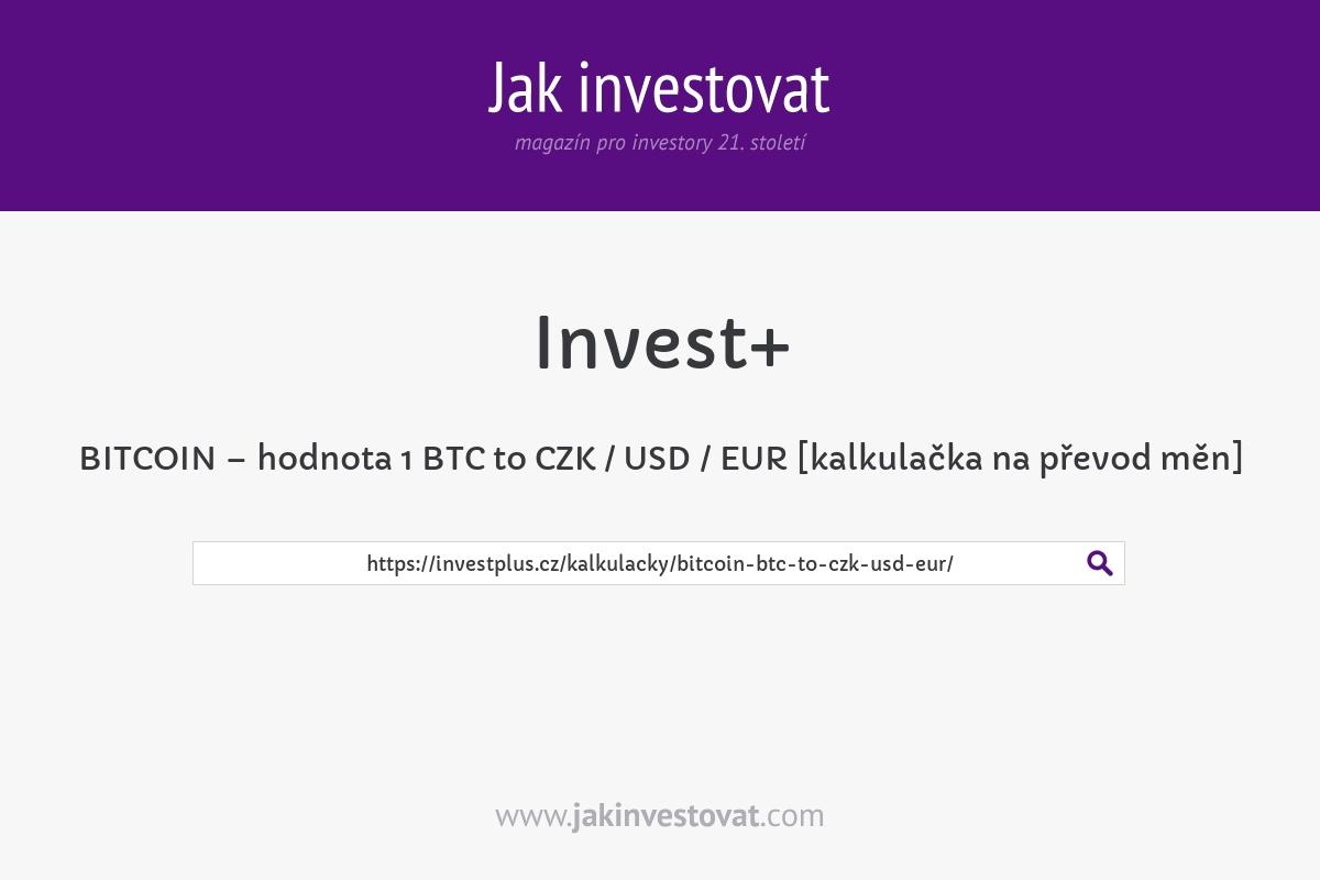 BITCOIN – hodnota 1 BTC to CZK / USD / EUR [kalkulačka na převod měn]
