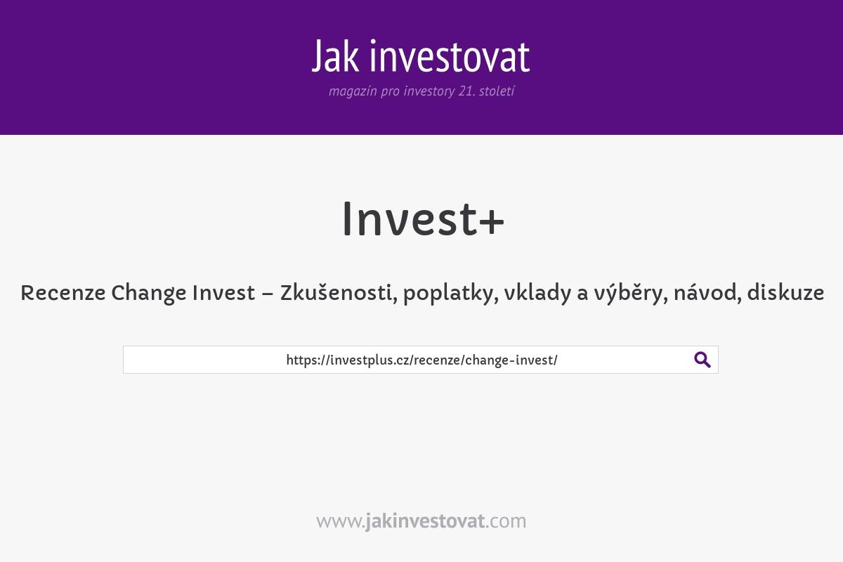 Recenze Change Invest – Zkušenosti, poplatky, vklady a výběry, návod, diskuze