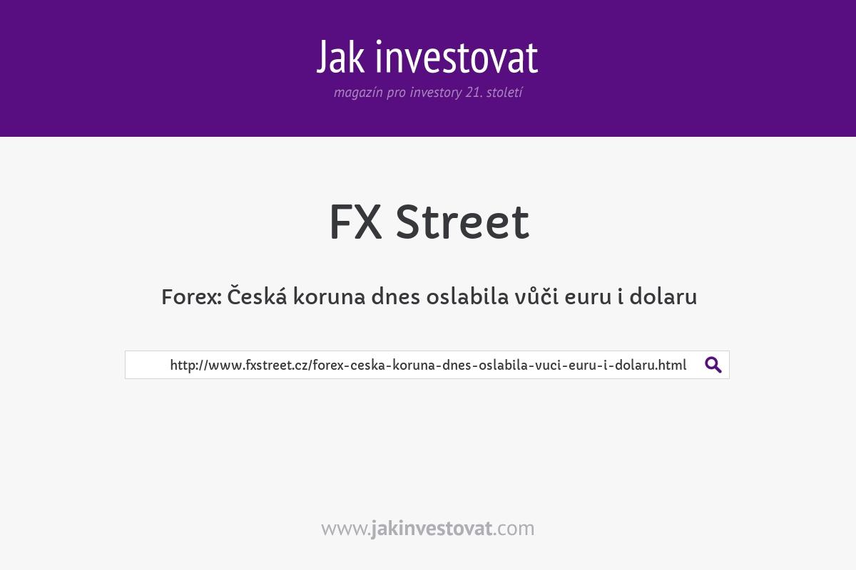 Forex: Česká koruna dnes oslabila vůči euru i dolaru