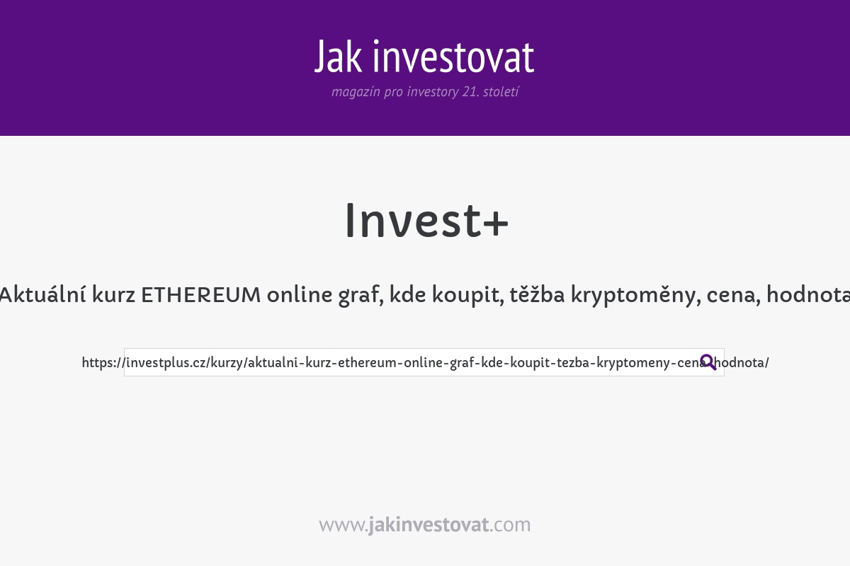 Aktuální kurz ETHEREUM online graf, kde koupit, těžba kryptoměny, cena, hodnota