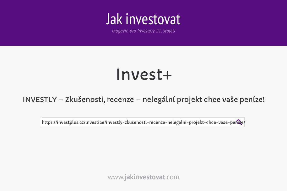 INVESTLY – Zkušenosti, recenze – nelegální projekt chce vaše peníze!