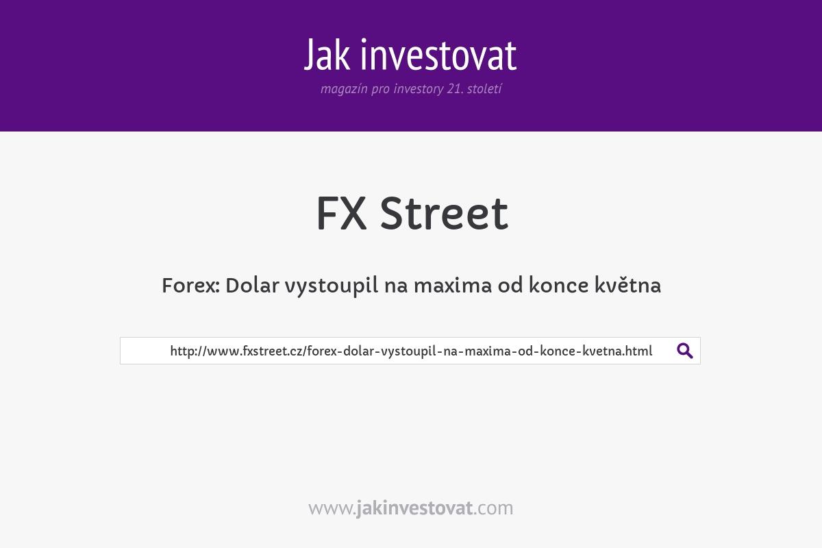 Forex: Dolar vystoupil na maxima od konce května